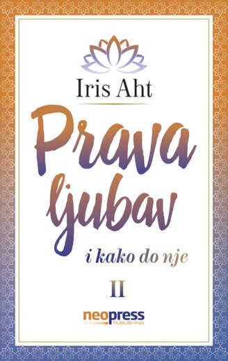 Prava ljubav i kako do nje II - Iris Aht